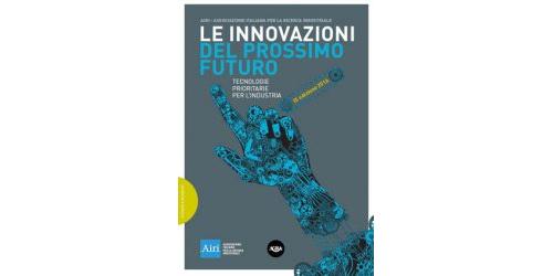 Le Innovazioni del prossimo futuro. Tecnologie prioritarie per l'industria. Edizione 2016.