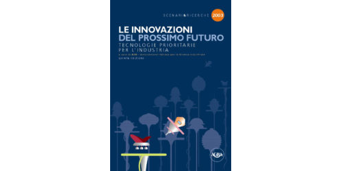 Le Innovazioni del prossimo futuro. Tecnologie prioritarie per l'industria. Edizione 2003.