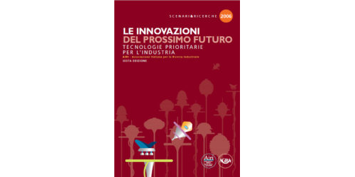 Le Innovazioni del prossimo futuro. Tecnologie prioritarie per l'industria. Edizione 2006.