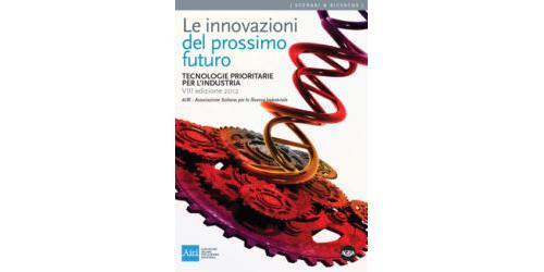 Le Innovazioni del prossimo futuro. Tecnologie prioritarie per l'industria. Edizione 2012.