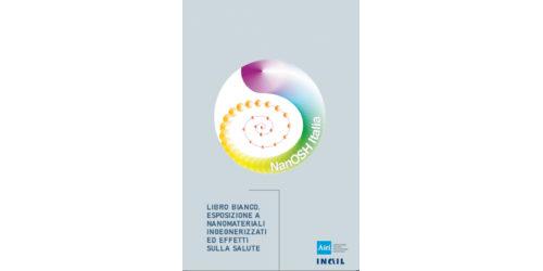 Libro bianco. Esposizione a nanomateriali ingegnerizzati ed effetti sulla salute e sicurezza nei luoghi di lavoro